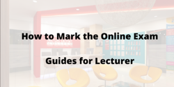 How to Mark the Online Exam-Guides for Lecturer