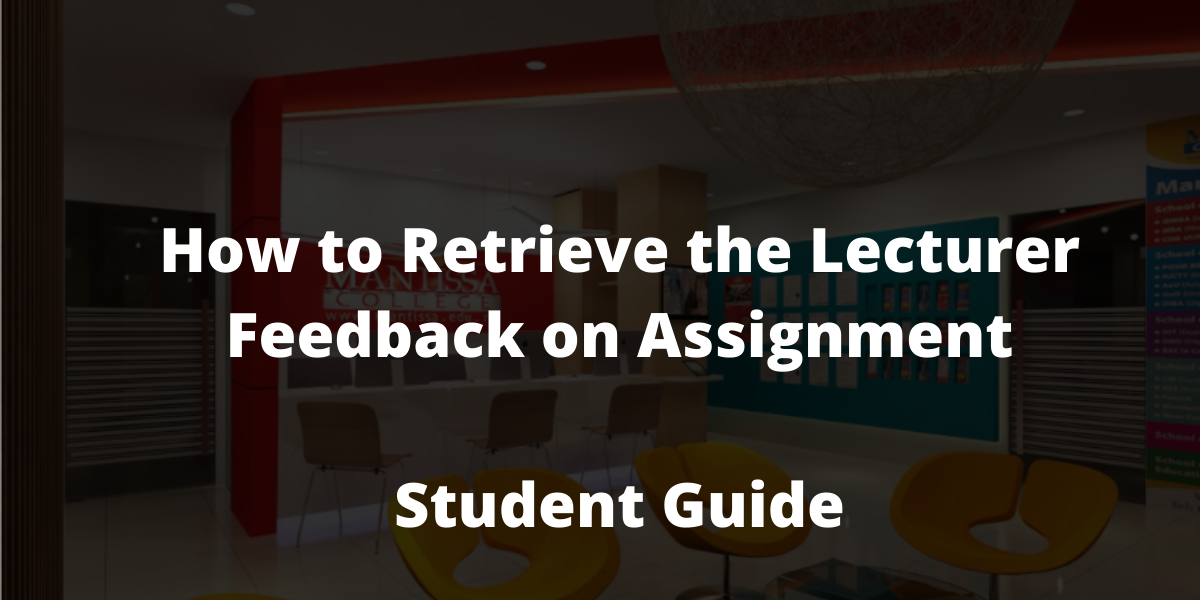 How to Retrieve the Lecturer Feedback on Assignment -Student Guide