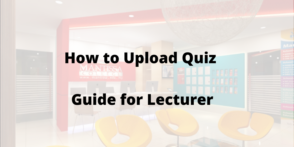 How to Upload Quiz -Guide for Lecturer