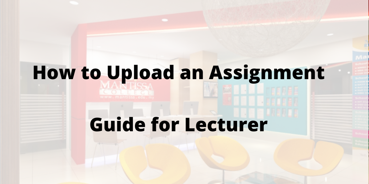 How to Upload an Assignment -Guide for Lecturer